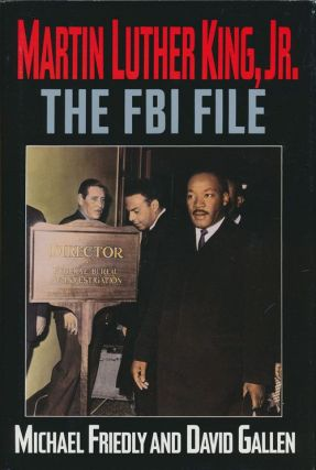 Martin Luther King, Jr. The FBI File. Michael Friedly, David Gallen