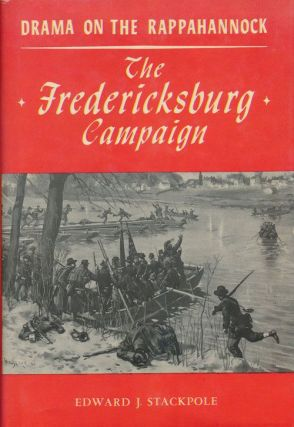 Drama on the Rappahannock The Fredericksburg Campaign. Edward J. Stackpole