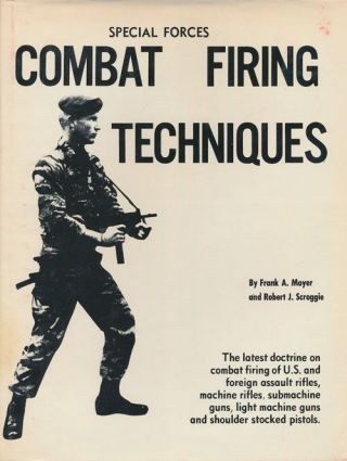 Special Forces Combat Firing Techniques The Latest Doctrine on Combat Firing of US and Foreign...