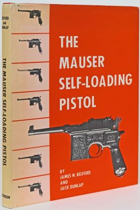 Mauser Self-Loading Pistol. James N. Belford, Jack Dunlap