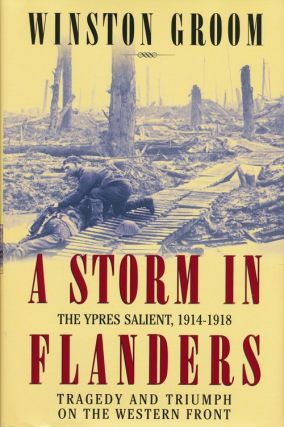A Storm in Flanders: the Ypres Salient, 1914-1918: Tragedy and Triumph on the Western Front....