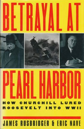 Betrayal At Pearl Harbor How Churchill Lured Roosevelt Into WWII. James Rusbridger, Eric Nave