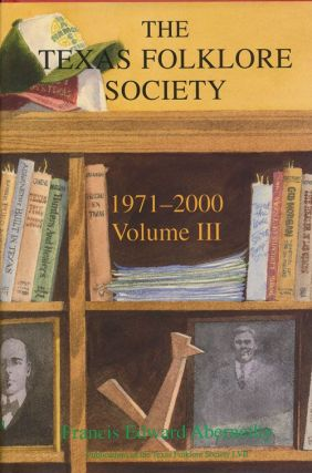 The Texas Folklore Society, 1971-2000 Volume III. Francis Edward Abernethy