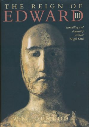 The Reign of Edward III. W. M. Ormrod