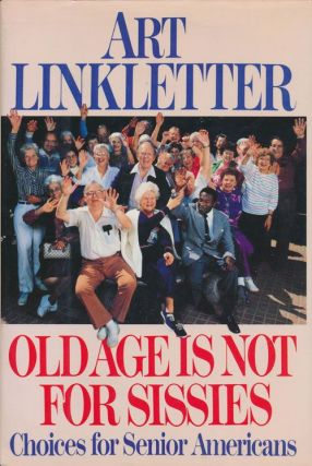 Old Age is Not for Sissies Choices for Serior Americans. Art Linkletter