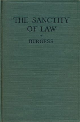 The Sanctity of Law In What Does it Consist? John W. Burgess