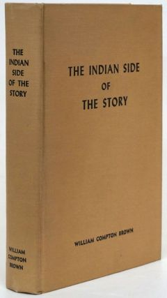 The Indian Side of the Story. William Compton Brown