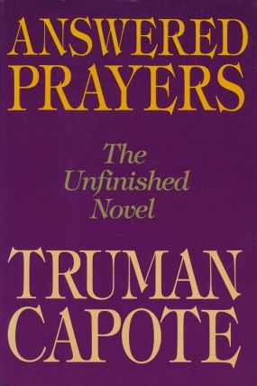 Answered Prayers The Unfinished Novel. Truman Capote, Joseph M. Fox