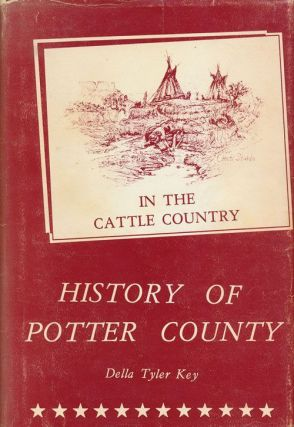 In the Cattle Country: History of Potter County 1887-1966. Delia Tyler Key