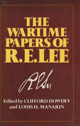 The Wartime Papers of R. E. Lee. Robert E. Lee