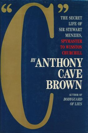 """C"" the Secret Life of Sir Stewart Graham Menzies: Spymaster to Winston Churchill. Anthony Cave..."