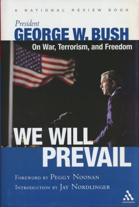 """We Will Prevail"" President George W. Bush on War, Terrorism, and Freedom. George W. Bush"