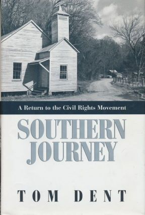 Southern Journey A Return to the Civil Rights Movement. Tom Dent