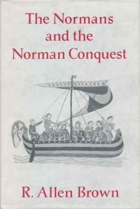 The Normans and the Norman Conquest. R. Allen Brown