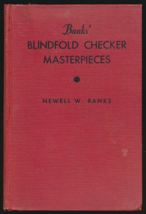 "Banks' Blindfold Checker Masterpieces With a Section Devoted to the ""Eleven Men Ballot System""..."