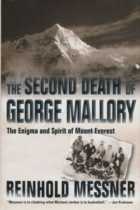 The Second Death of George Mallory The Enigma and Spirit of Mount Everest. Reinhold Messner
