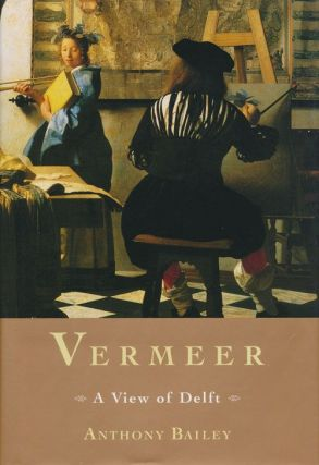 Vermeer A View of Delft. Anthony Bailey