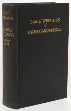 Basic Writings of Thomas Jefferson. Thomas Jefferson, Philip S. Foner