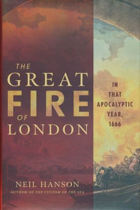 The Great Fire of London In That Apocalyptic Year, 1666. Neil Hanson