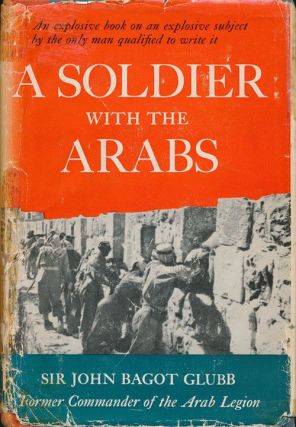 A Soldier with the Arabs. Sir John Bagot Glubb