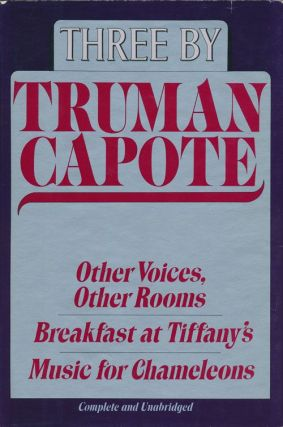 Three by Truman Capote Other Voices, Other Rooms; Breakfast At Tiffany's; Music for Chameleons....
