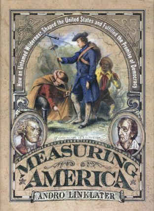 Measuring America How an Untamed Wilderness Shaped the United States and Fulfilled the Promise of...