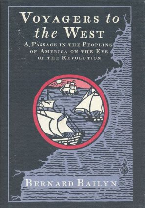 Voyagers to the West A Passage in the Peopling of America on the Eve of the Revolution. Bernard...