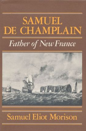 Samuel De Champlain Father of New France. Samuel Eliot Morison