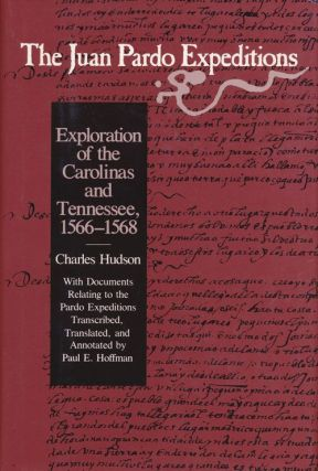 The Juan Pardo Expeditions Exploration of the Carolinas and Tennessee, 1566-1568. Charles M. Hudson