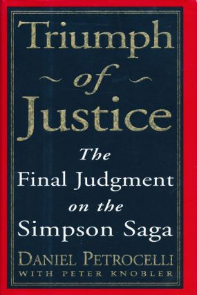 Triumph of Justice The Final Judgment on the Simpson Saga. Daniel Petrocelli, Peter Knobler