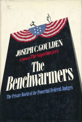 The Benchwarmers The Private World of the Powerful Federal Judges. Joseph C. Goulden