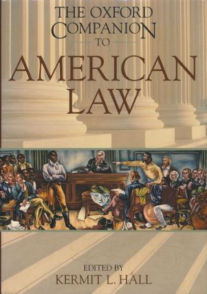 The Oxford Companion to American Law. Kermit L. Hall, David S. Clark, James W. Ely, Joel B....
