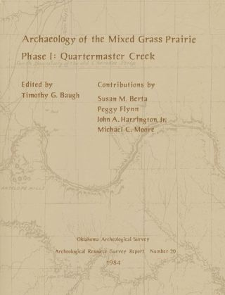 Archaeology of the Mixed Grass Prairie Phase 1: Quartermaster Creek. Timothy Baugh