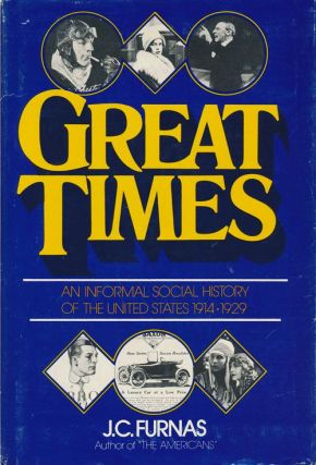 Great Times An Informal Social History of the United States, 1914-1929. J. C. Furnas