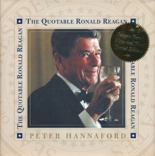 The Quotable Ronald Reagan Reagan Ranch Historical Trust Special Edition. Peter Hannaford