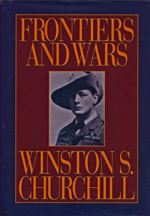 Frontiers and Wars His Four Early Books Covering His Life As Soldier and War Correspondent Edited...
