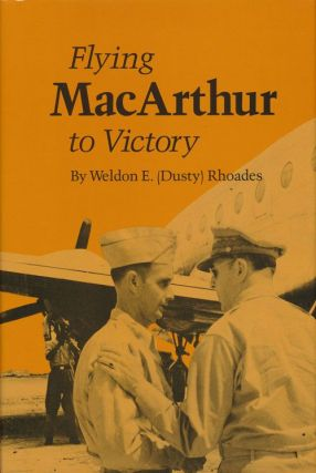Flying Macarthur to Victory. Weldon E. Rhoades, Dusty