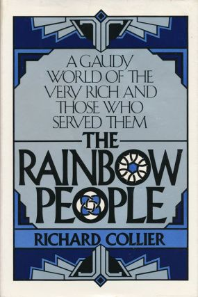 The Rainbow People A Gaudy World of the Very Rich and Those Who Served Them. Richard Collier.
