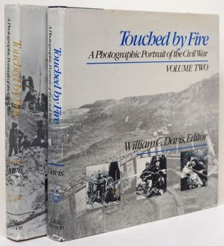 Touched by Fire A Photographic Portrait of the Civil War, Volumes One and Two. William C. Davis