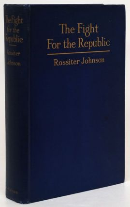 The Fight for the Republic A Narrative of the More Noteworthy Events in the War of Secession,...