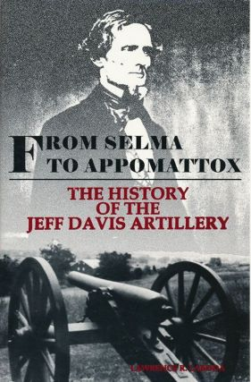From Selma to Appomattox The History of the Jeff Davis Artillery. Lawrence R. Laboda
