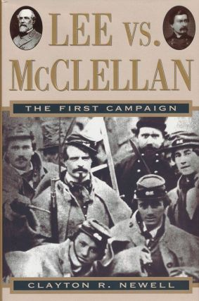 Lee Vs. Mcclellan The First Campaign. Clayton R. Newell