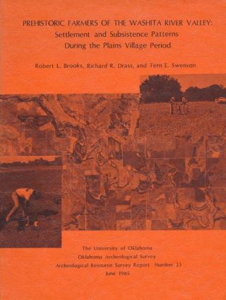 Prehistoric Farmers of the Washita River Valley: Settlement and Subsistence Patterns During the Plains Village Period. Robert L. Brooks, Richard R. Drass, Fern E. Swenson.