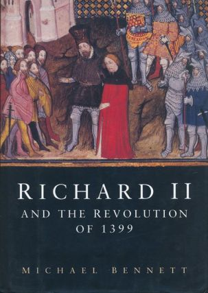 Richard II and the Revolution of 1399. Michael Bennett