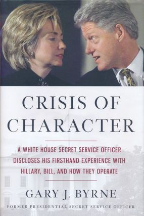 Crisis of Character A White House Secret Service Officer Discloses His Firsthand Experience with...