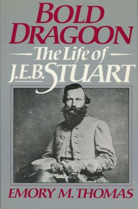 Bold Dragoon The Life of J.E.B. Stuart. Emory M. Thomas