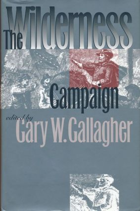 The Wilderness Campaign. Gary W. Gallagher