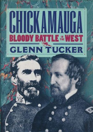 Chickamauga Bloody Battle in the West. Glenn Tucker, Dorothy Thomas Tucker