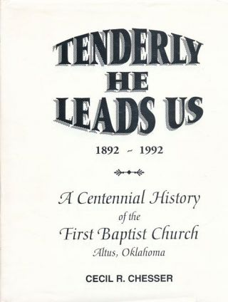 Tenderly He Leads Us 1892-1992 A Centennial History of the First Baptist Church Altus, Oklahoma....