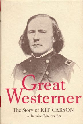 Great Westerner The Story of Kit Carson. Bernice Blackwelder.